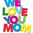 Stock Photo: We love you mom