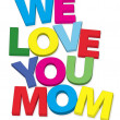 We love you mom — Stock Photo #2055038