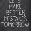 Let's make better mistakes tomorrow — Foto Stock