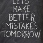 Let's make better mistakes tomorrow — Stock Photo