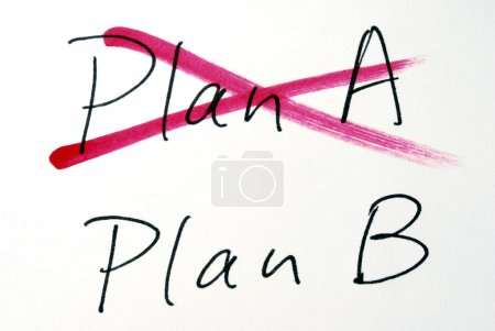 Change the idea from Plan A to Plan B